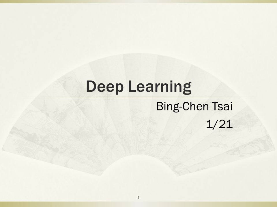 Deep Learning Bing-Chen Tsai 1/21