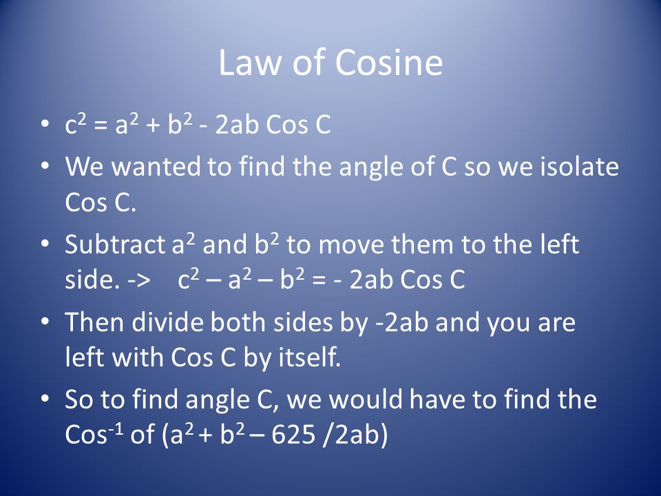 Law of Cosine c2 = a2 + b2 - 2ab Cos C