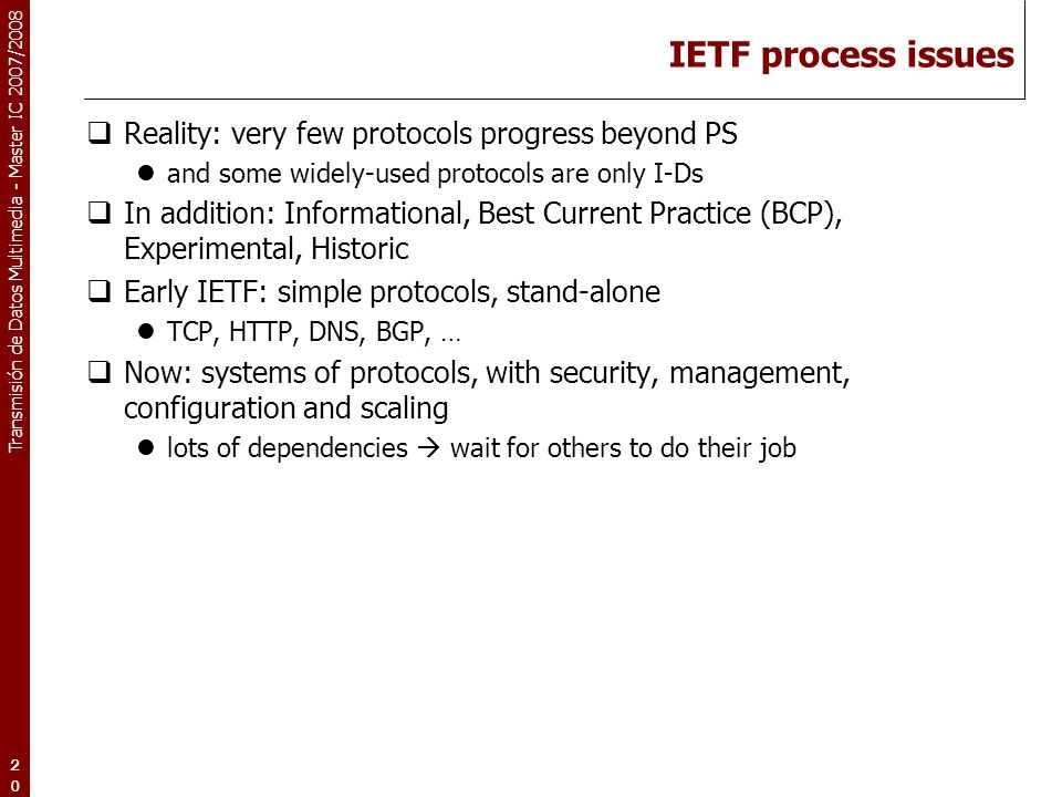 IETF process issues Reality: very few protocols progress beyond PS