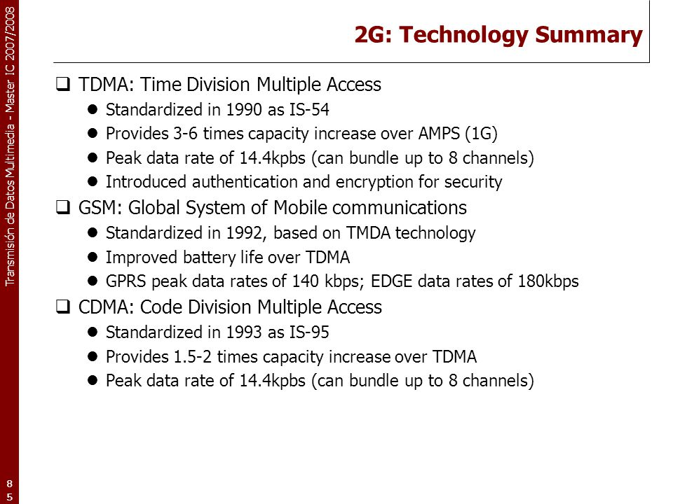 2G: Technology Summary TDMA: Time Division Multiple Access