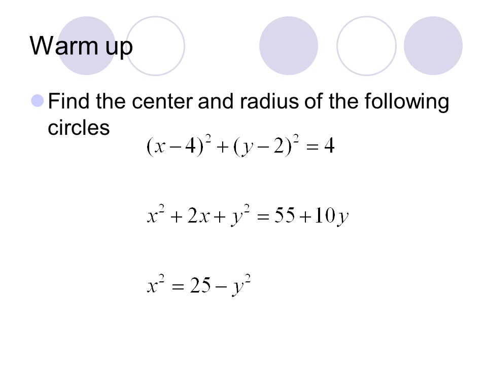 Warm up Find the center and radius of the following circles