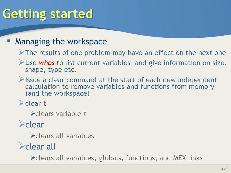 Getting started Managing the workspace clear clear all