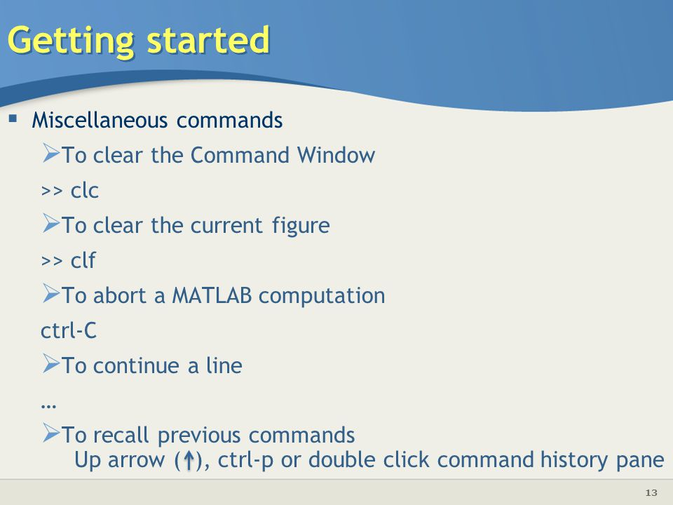Getting started Miscellaneous commands To clear the Command Window