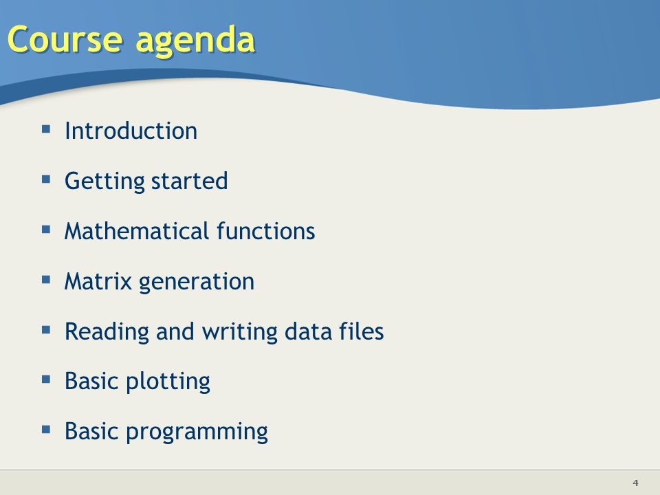 Course agenda Introduction Getting started Mathematical functions
