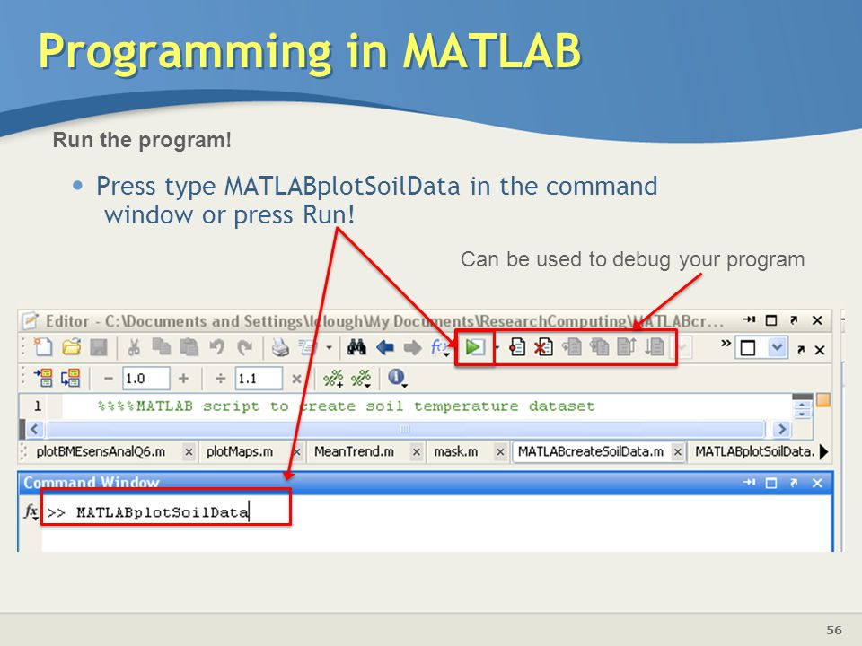 Programming in MATLAB Run the program! Press type MATLABplotSoilData in the command window or press Run!