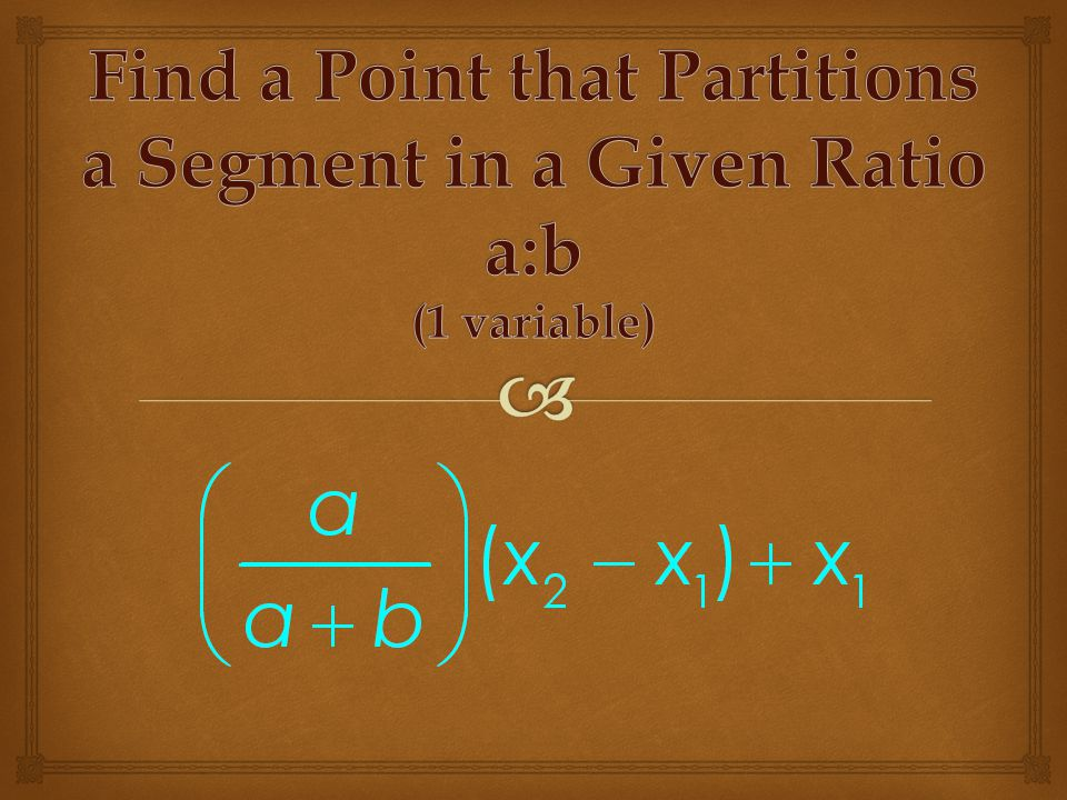 Find a Point that Partitions a Segment in a Given Ratio a:b (1 variable)