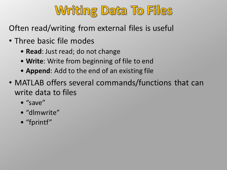 Writing Data To Files Often read/writing from external files is useful