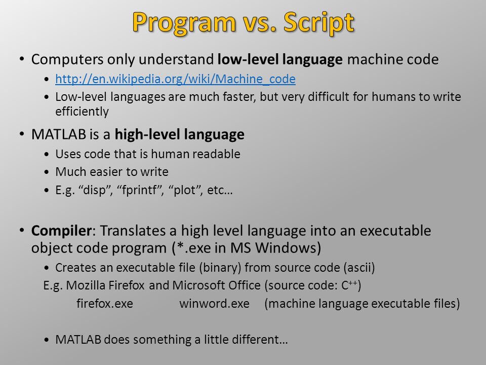 Program vs. Script Computers only understand low-level language machine code. http://en.wikipedia.org/wiki/Machine_code.