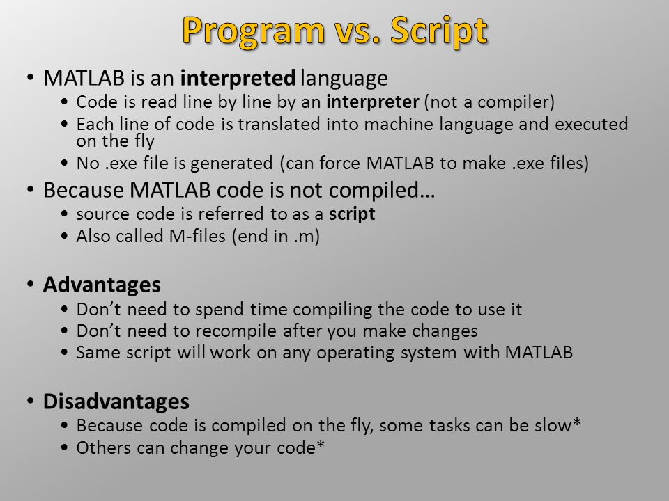 Program vs. Script MATLAB is an interpreted language