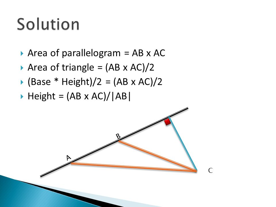 Solution Area of parallelogram = AB x AC