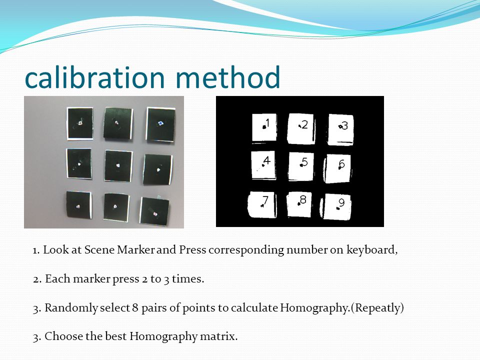 calibration method 1. Look at Scene Marker and Press corresponding number on keyboard, 2. Each marker press 2 to 3 times.
