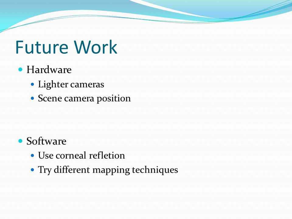 Future Work Hardware Software Lighter cameras Scene camera position