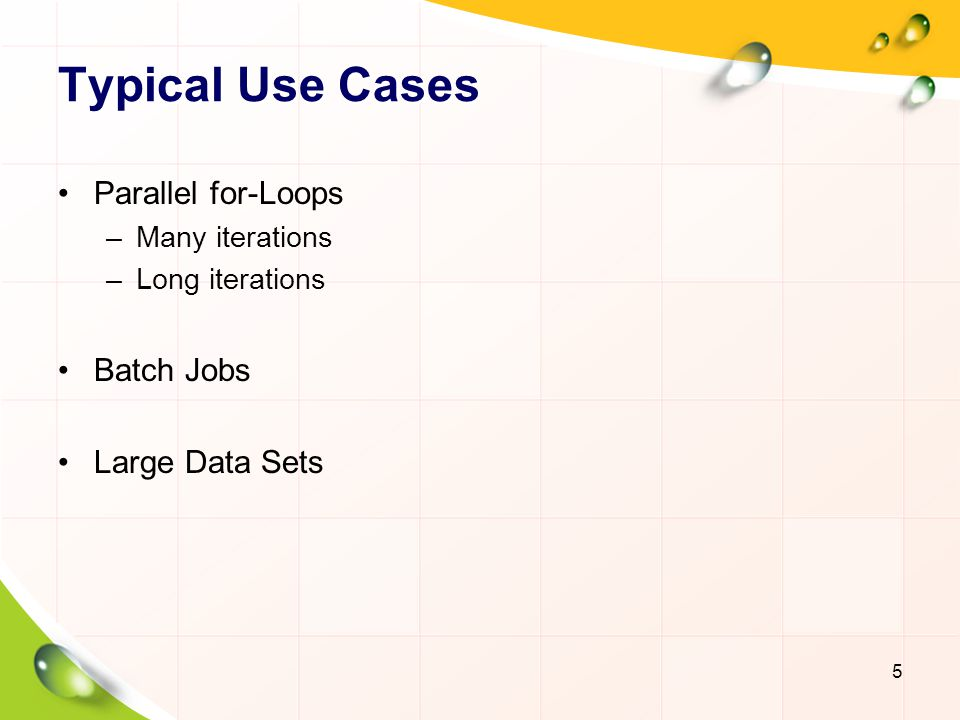 Typical Use Cases Parallel for-Loops Batch Jobs Large Data Sets