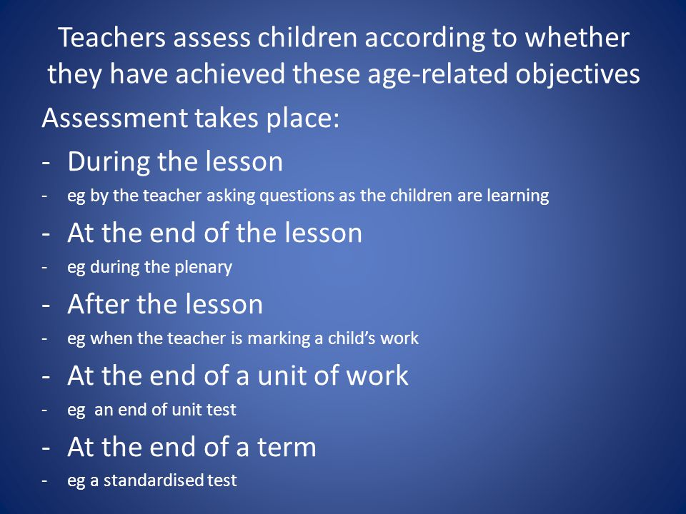 Assessment takes place: During the lesson At the end of the lesson