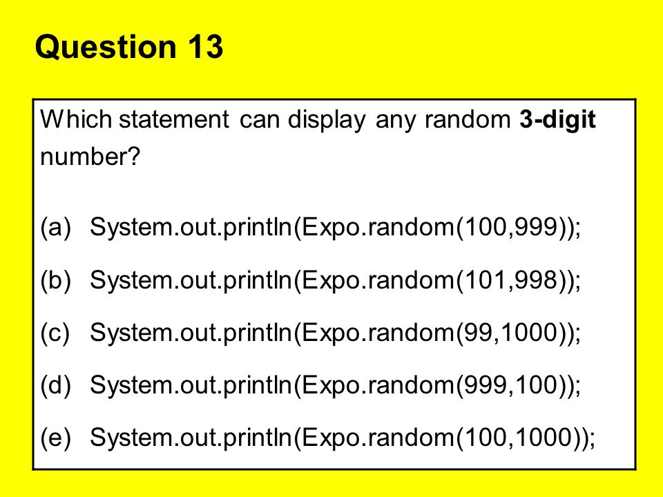 Question 13 Which statement can display any random 3-digit number