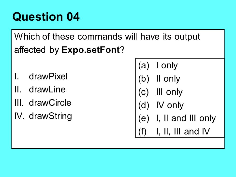 Question 04 Which of these commands will have its output