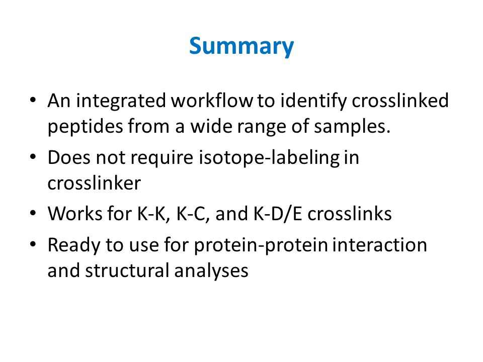 Summary An integrated workflow to identify crosslinked peptides from a wide range of samples. Does not require isotope-labeling in crosslinker.