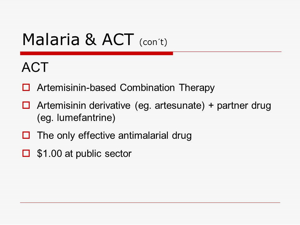 Malaria & ACT (con´t) ACT Artemisinin-based Combination Therapy