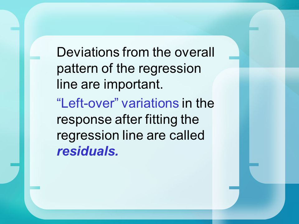 Deviations from the overall pattern of the regression line are important.