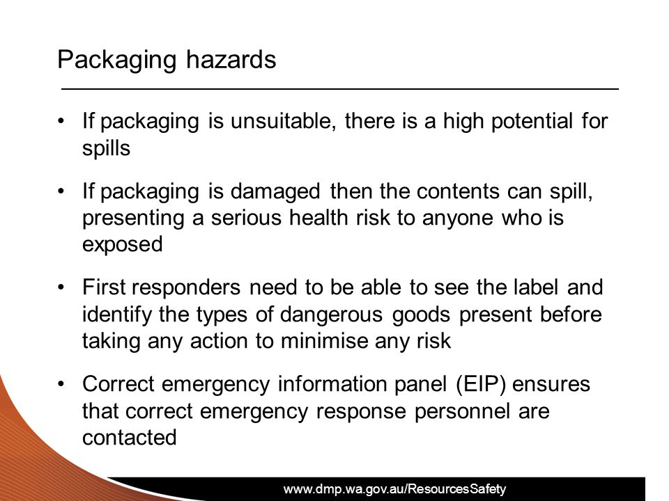 Packaging hazards If packaging is unsuitable, there is a high potential for spills.