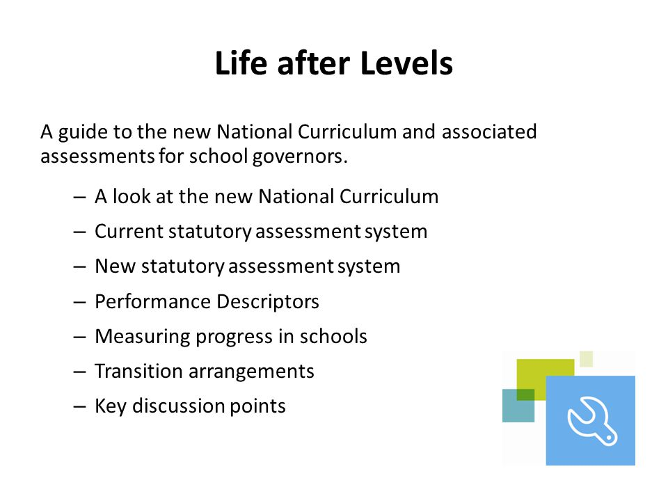 Life after Levels A guide to the new National Curriculum and associated assessments for school governors.