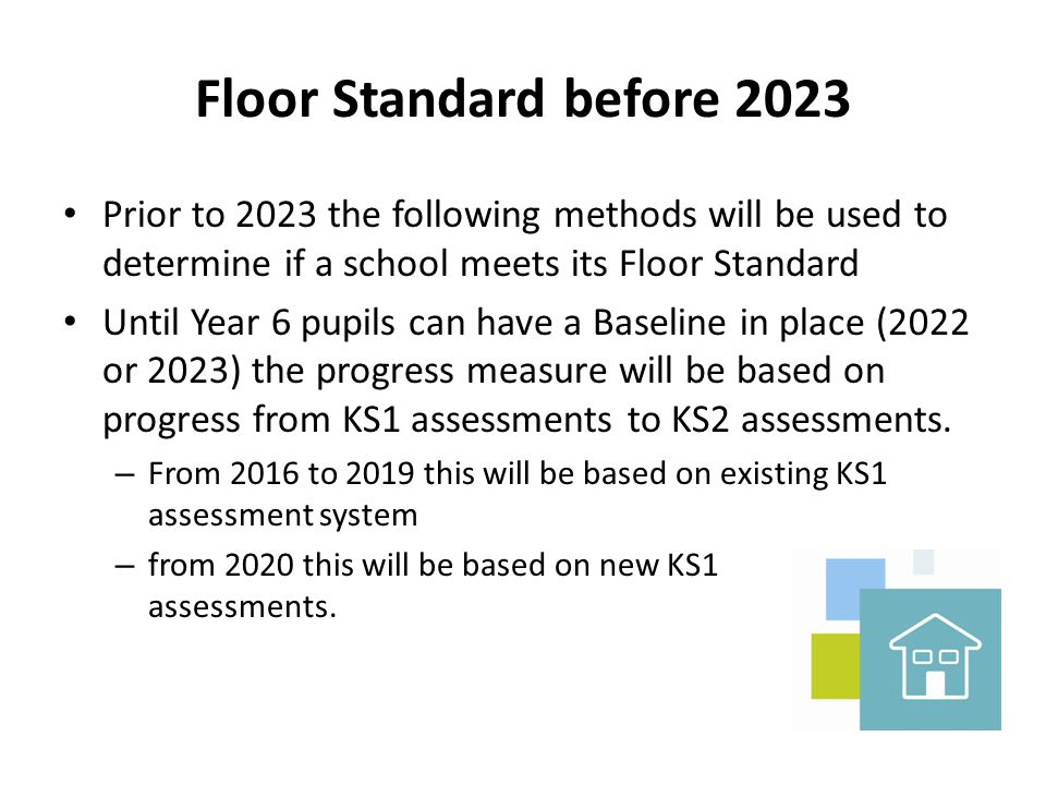 Floor Standard before 2023 Prior to 2023 the following methods will be used to determine if a school meets its Floor Standard.