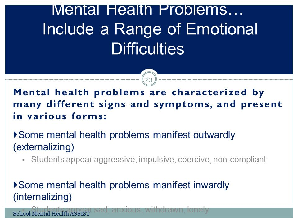 Mental Health Problems… Include a Range of Emotional Difficulties