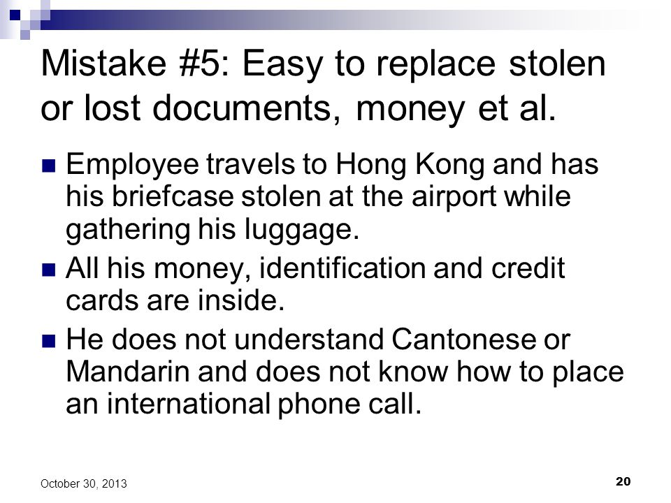 Mistake #5: Easy to replace stolen or lost documents, money et al.
