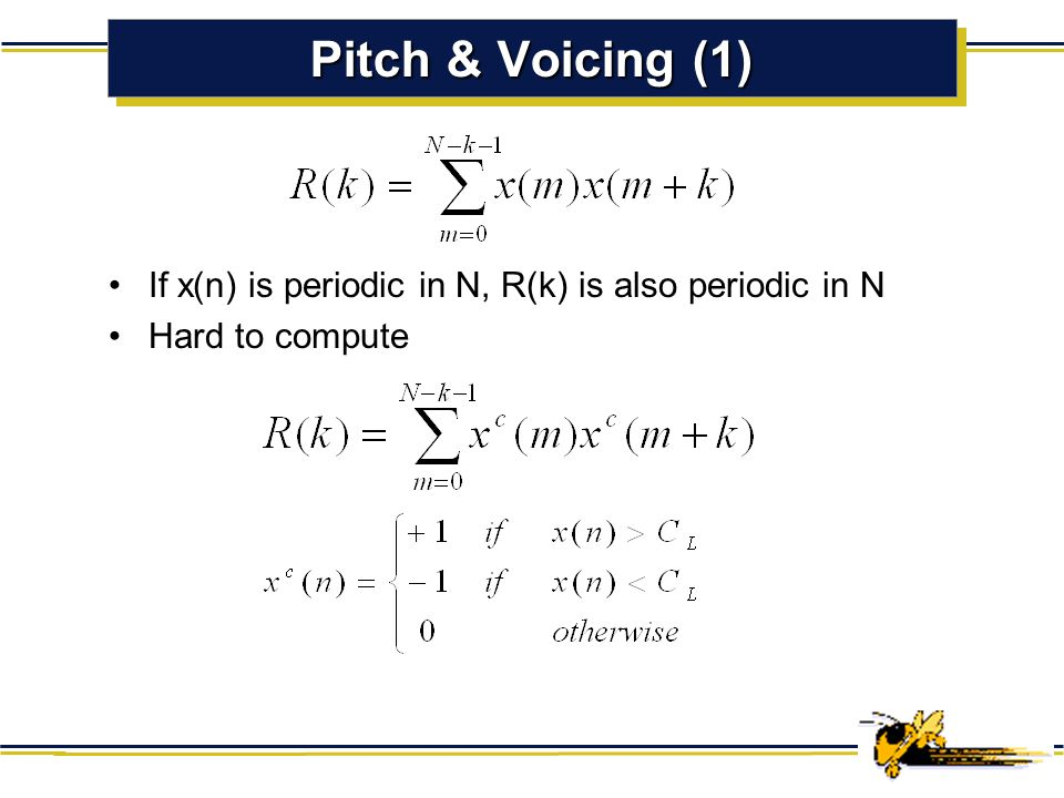 Pitch & Voicing (1) If x(n) is periodic in N, R(k) is also periodic in N Hard to compute