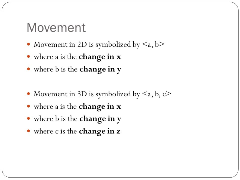 Movement Movement in 2D is symbolized by <a, b>