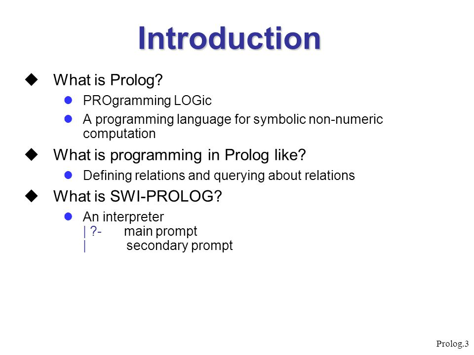 Introduction What is Prolog What is programming in Prolog like