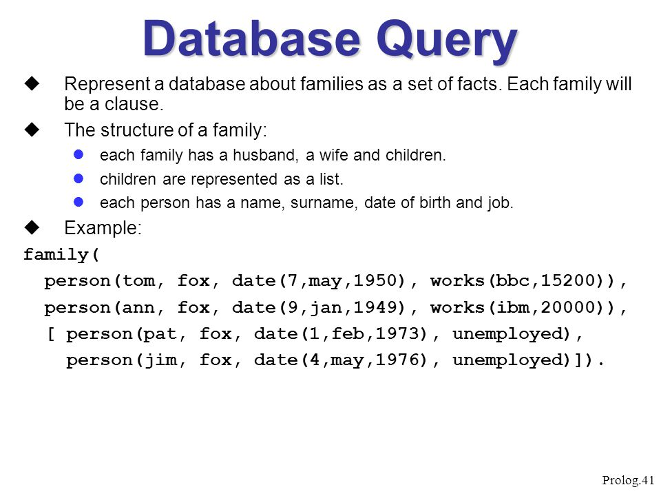 Database Query Represent a database about families as a set of facts. Each family will be a clause.