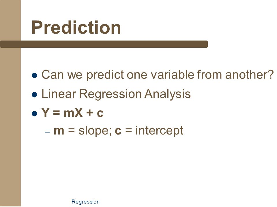 Prediction Can we predict one variable from another