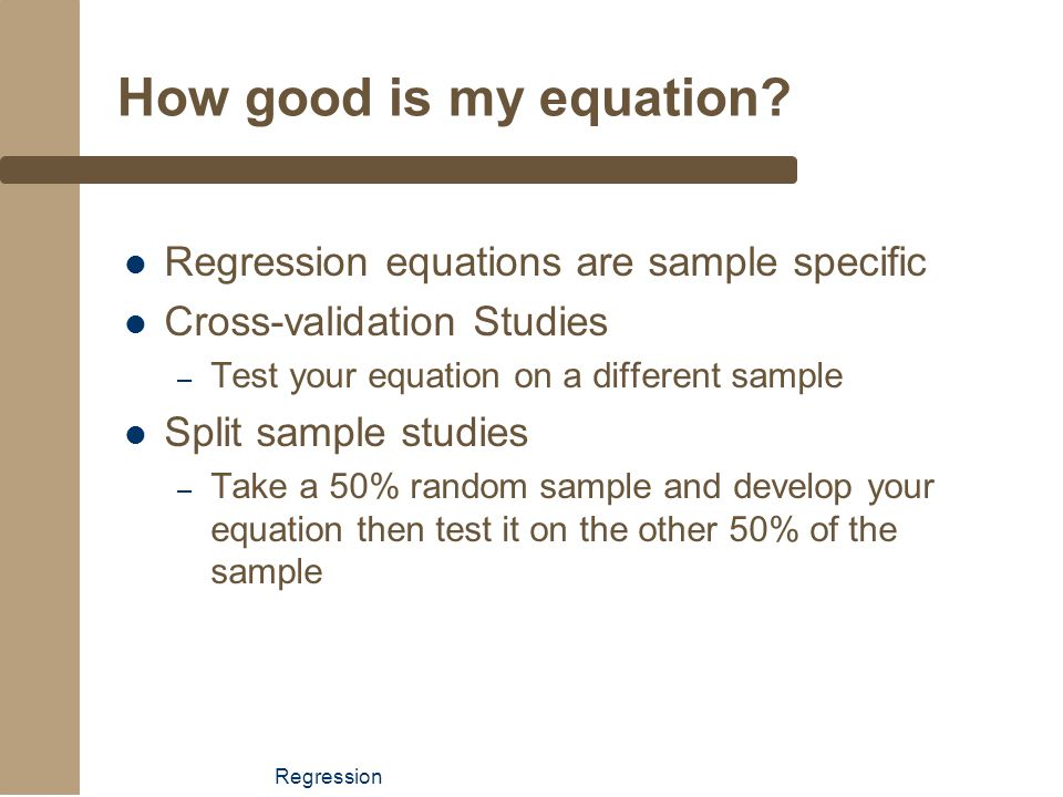 How good is my equation Regression equations are sample specific