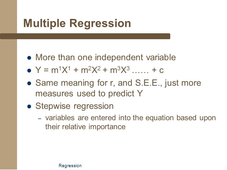 Multiple Regression More than one independent variable