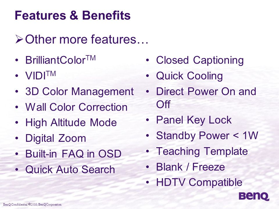 Features & Benefits Other more features… BrilliantColorTM VIDITM