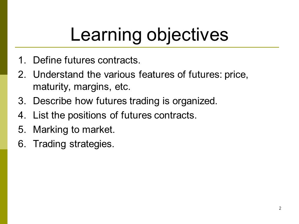 Learning objectives Define futures contracts.