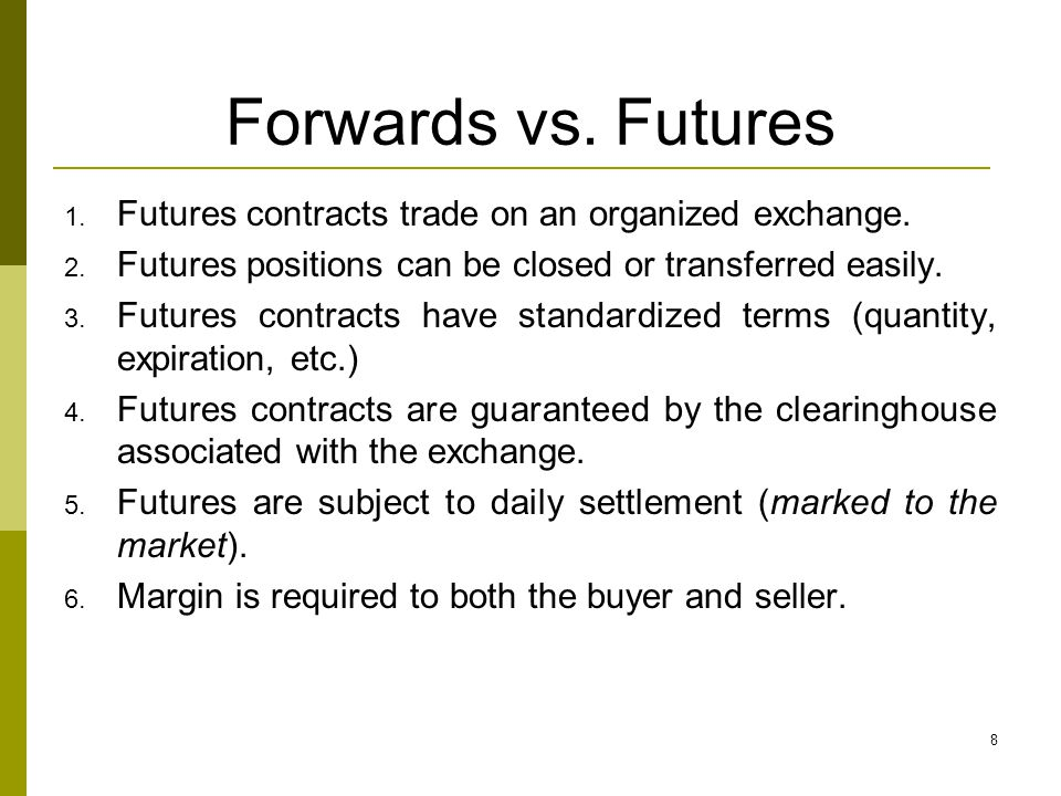 Forwards vs. Futures Futures contracts trade on an organized exchange.
