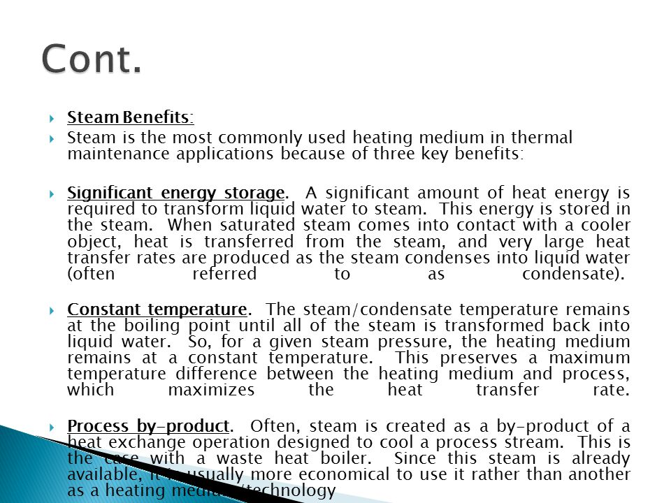 Cont. Steam Benefits: Steam is the most commonly used heating medium in thermal maintenance applications because of three key benefits: