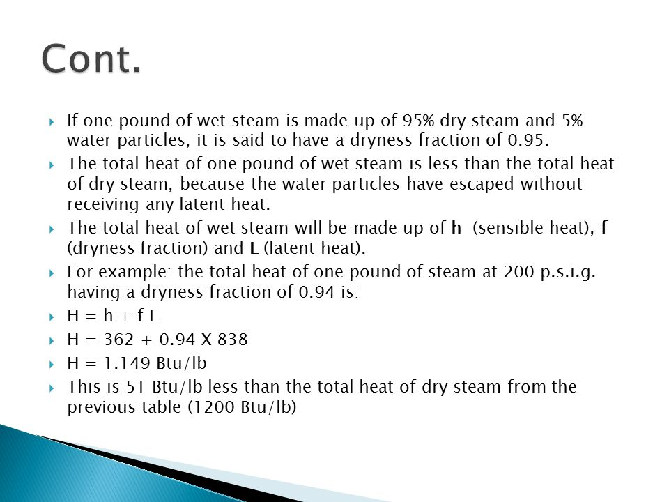 Cont. If one pound of wet steam is made up of 95% dry steam and 5% water particles, it is said to have a dryness fraction of 0.95.