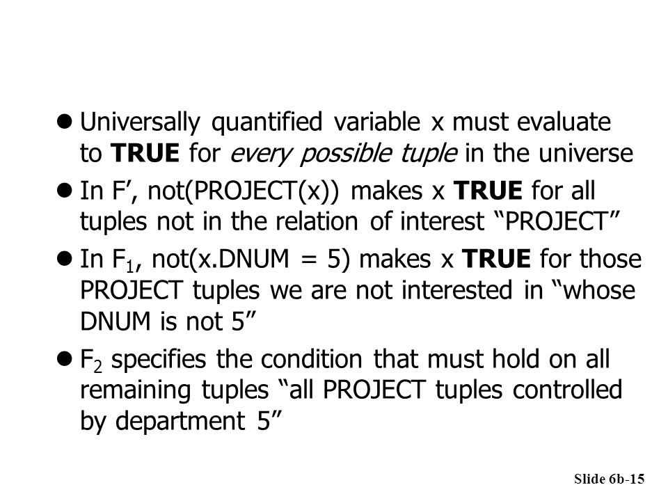Universally quantified variable x must evaluate to TRUE for every possible tuple in the universe