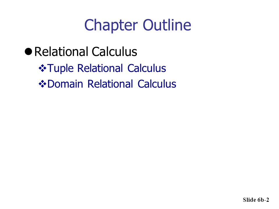Chapter Outline Relational Calculus Tuple Relational Calculus