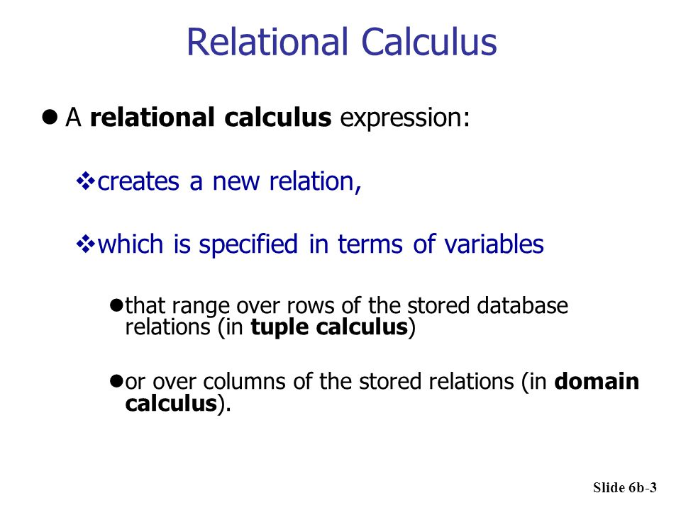Relational Calculus A relational calculus expression: