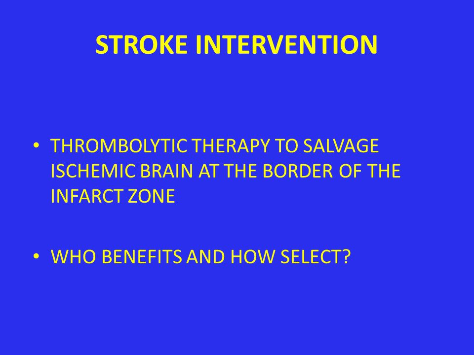 STROKE INTERVENTION THROMBOLYTIC THERAPY TO SALVAGE ISCHEMIC BRAIN AT THE BORDER OF THE INFARCT ZONE.