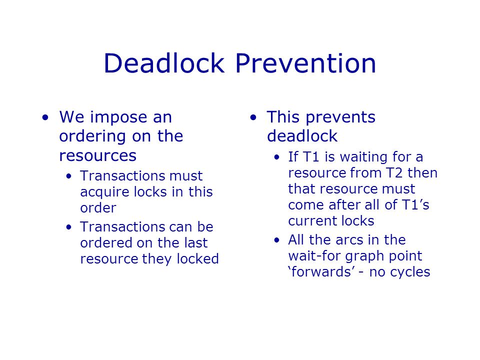 Deadlock Prevention We impose an ordering on the resources