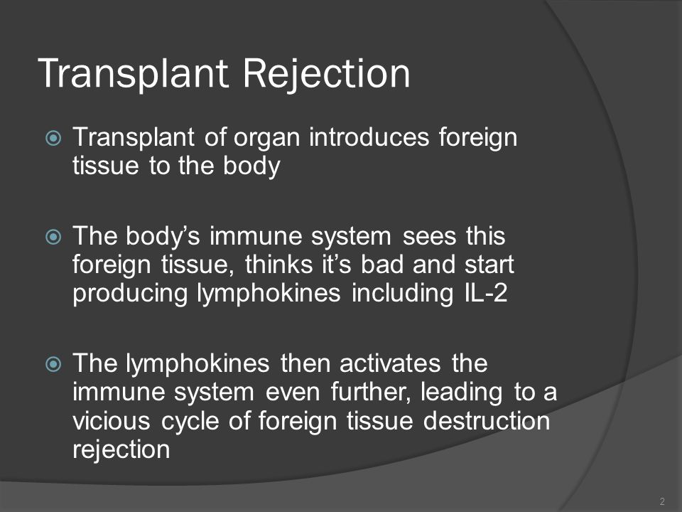 Transplant Rejection Transplant of organ introduces foreign tissue to the body.
