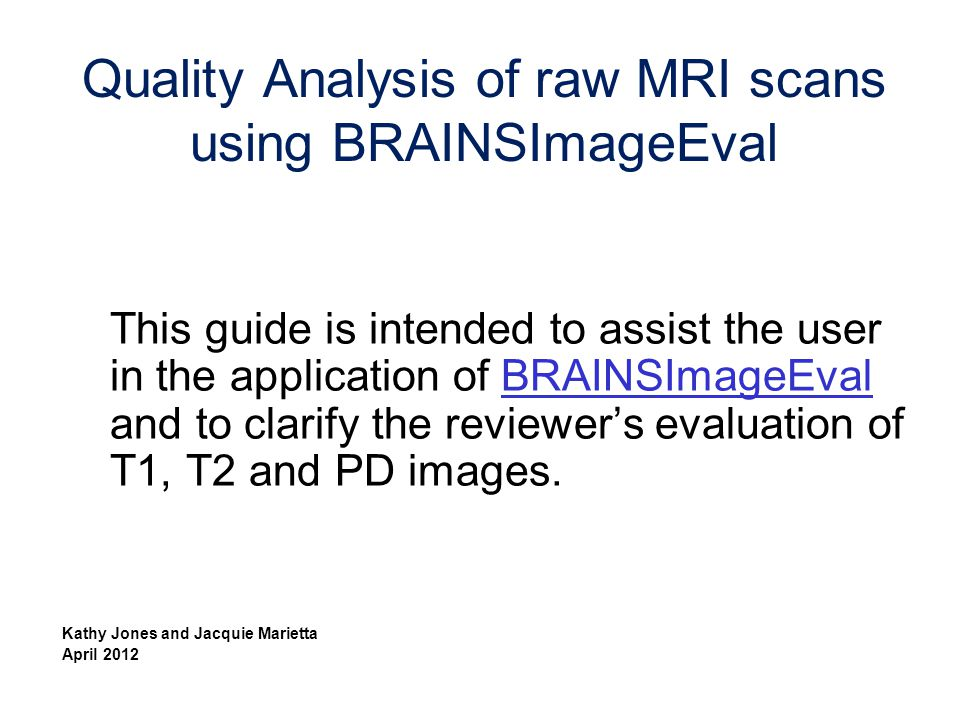 Quality Analysis of raw MRI scans using BRAINSImageEval - ppt download
