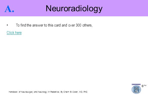 A. Neuroradiology To find the answer to this card and over 300 others,