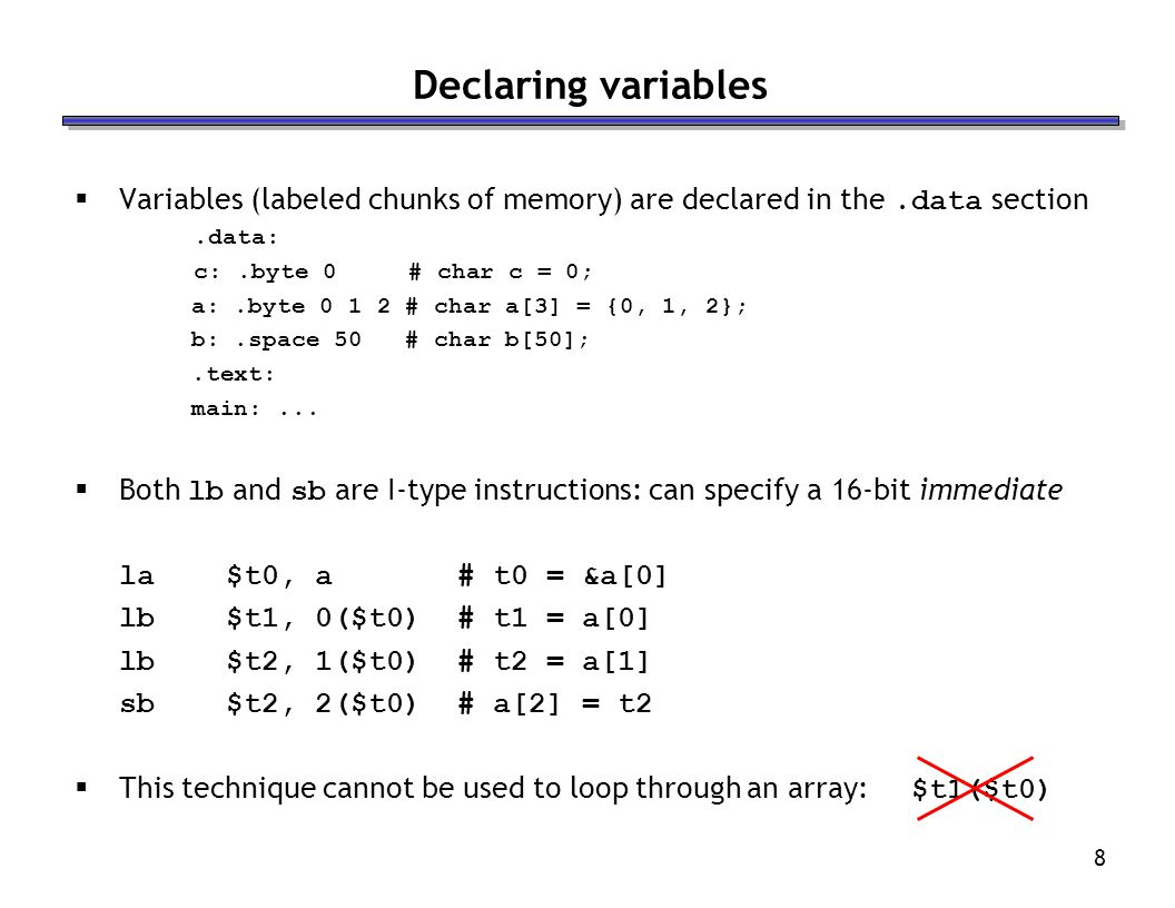 Declaring variables Variables (labeled chunks of memory) are declared in the .data section. .data: