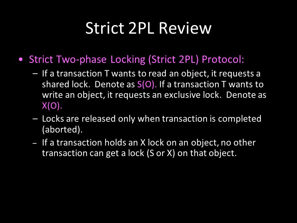 Strict 2PL Review Strict Two-phase Locking (Strict 2PL) Protocol: